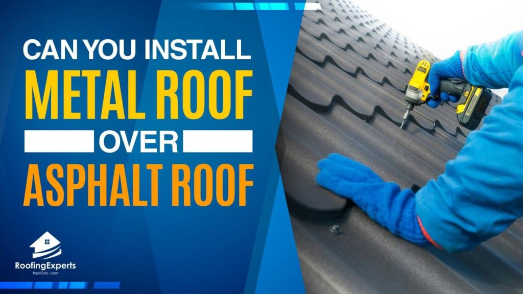 Can you install a metal roof over an asphalt roof