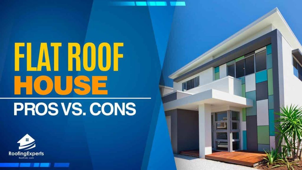 flat roof house pros and cons